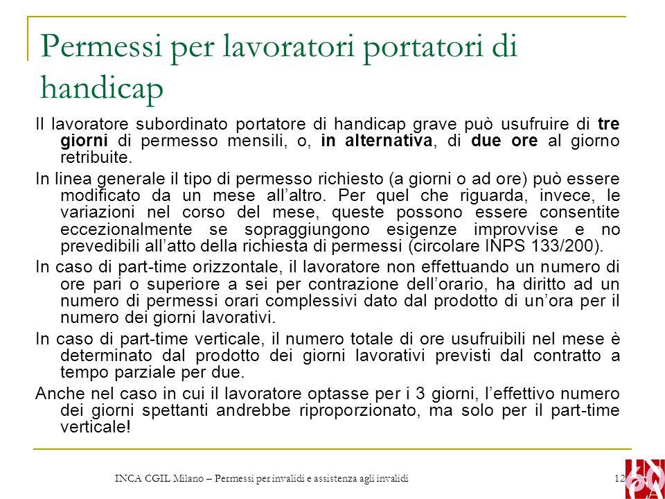 INCA CGIL Milano – Permessi per invalidi e assistenza agli invalidi 12 Permessi per lavoratori portatori di handicap Il lavoratore subordinato portato
