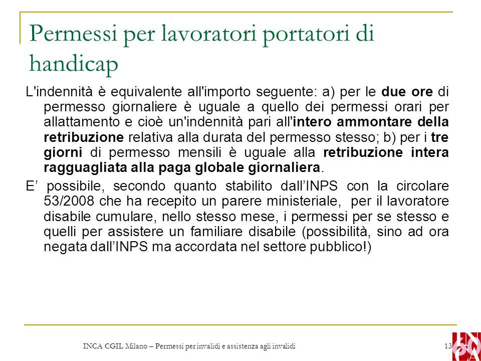 INCA CGIL Milano – Permessi per invalidi e assistenza agli invalidi 13 Permessi per lavoratori portatori di handicap L'indennità è equivalente all'imp