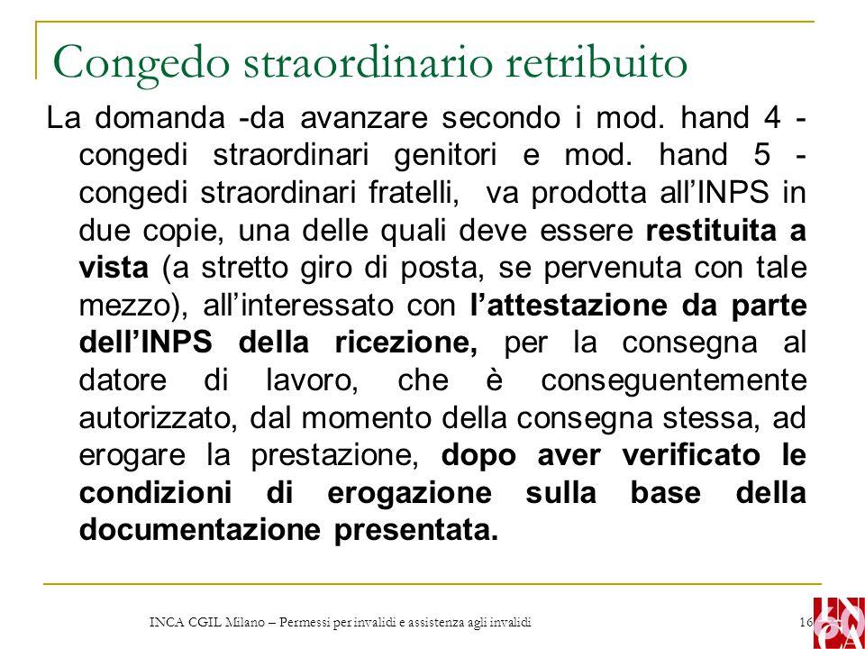 INCA CGIL Milano – Permessi per invalidi e assistenza agli invalidi 16 Congedo straordinario retribuito La domanda -da avanzare secondo i mod. hand 4