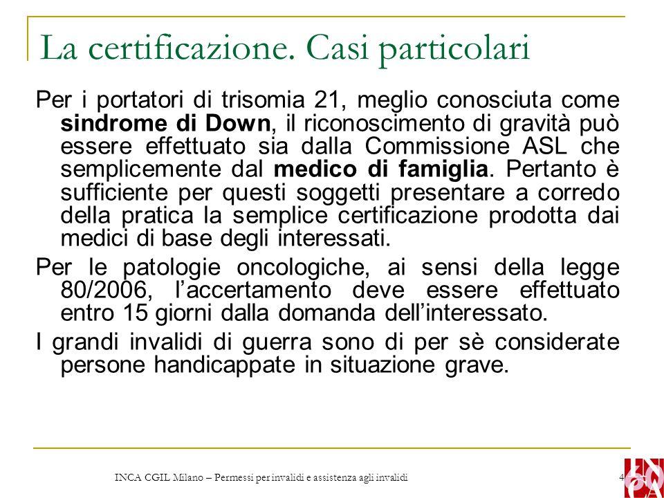 INCA CGIL Milano – Permessi per invalidi e assistenza agli invalidi 4 La certificazione. Casi particolari Per i portatori di trisomia 21, meglio conos