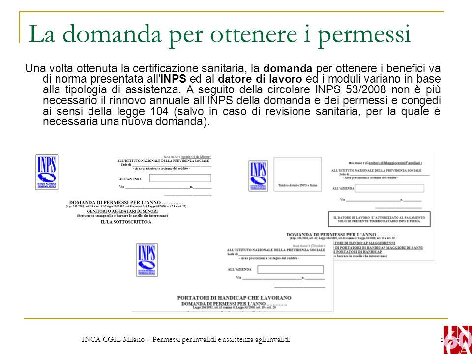 INCA CGIL Milano – Permessi per invalidi e assistenza agli invalidi 5 La domanda per ottenere i permessi Una volta ottenuta la certificazione sanitari