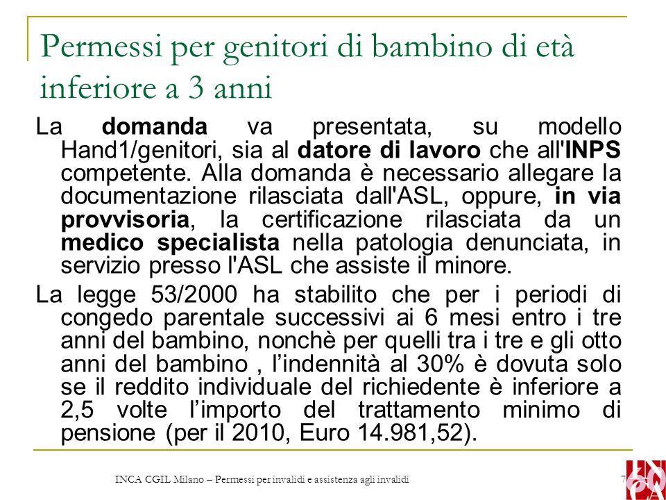 INCA CGIL Milano – Permessi per invalidi e assistenza agli invalidi 7 Permessi per genitori di bambino di età inferiore a 3 anni La domanda va present