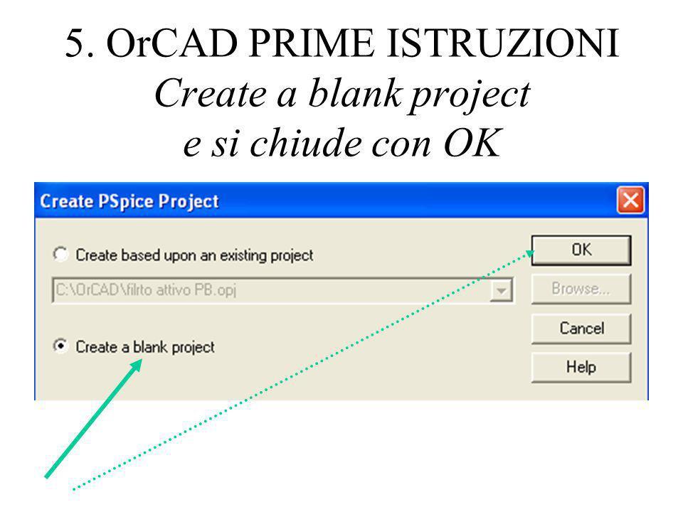 5. OrCAD PRIME ISTRUZIONI Create a blank project e si chiude con OK
