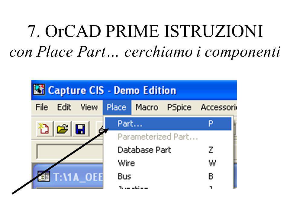 7. OrCAD PRIME ISTRUZIONI con Place Part… cerchiamo i componenti