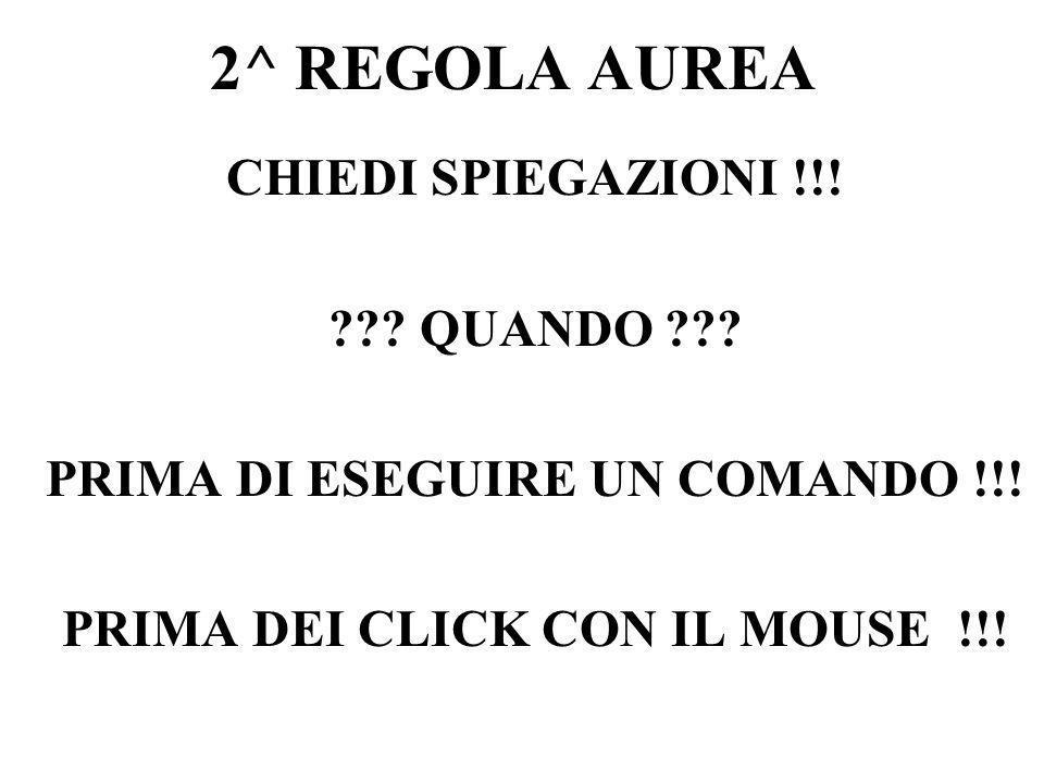 2^ REGOLA AUREA CHIEDI SPIEGAZIONI !!.??. QUANDO ??.