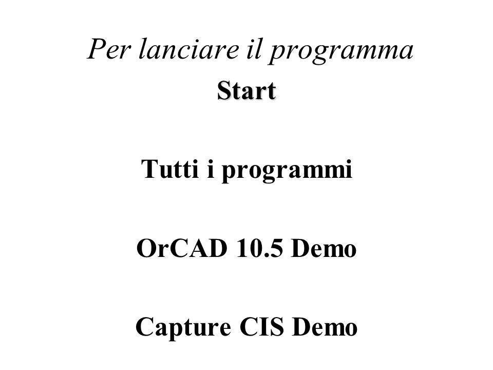 Per lanciare il programma Start Tutti i programmi OrCAD 10.5 Demo Capture CIS Demo