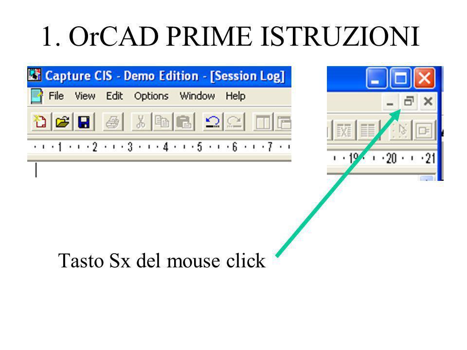 1. OrCAD PRIME ISTRUZIONI Tasto Sx del mouse click