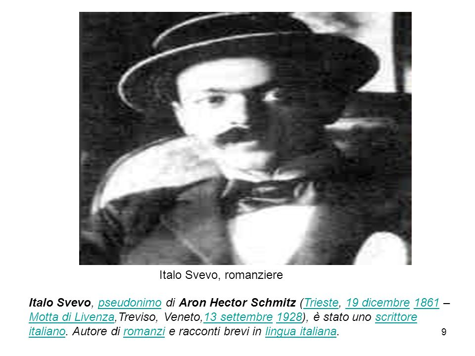 Italo Svevo, romanziere Italo Svevo, pseudonimo di Aron Hector Schmitz (Trieste, 19 dicembre 1861 – Motta di Livenza,Treviso, Veneto,13 settembre 1928