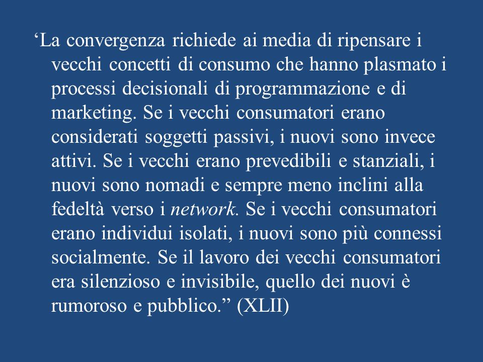 'La convergenza richiede ai media di ripensare i vecchi concetti di consumo che hanno plasmato i processi decisionali di programmazione e di marketing.