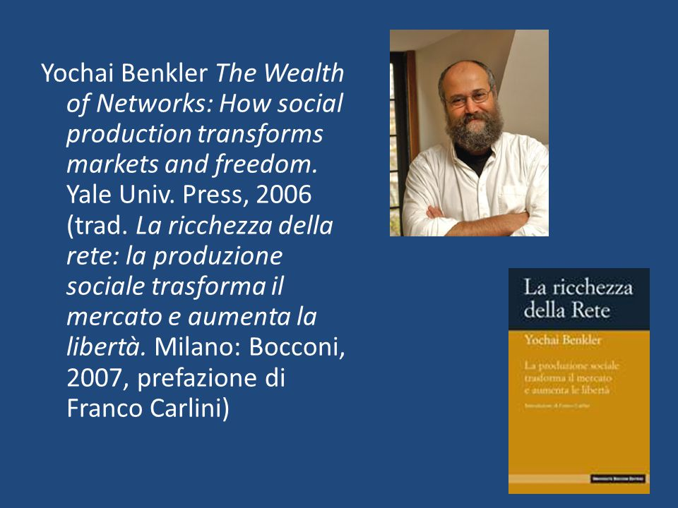 Yochai Benkler The Wealth of Networks: How social production transforms markets and freedom.