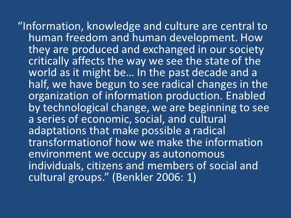 Information, knowledge and culture are central to human freedom and human development.