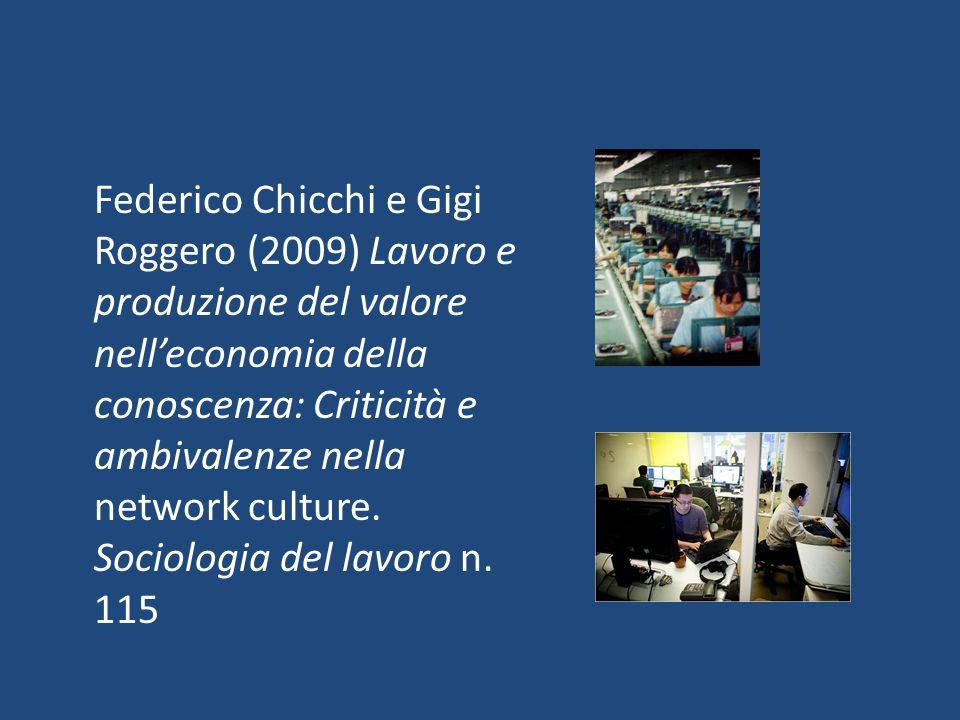 Federico Chicchi e Gigi Roggero (2009) Lavoro e produzione del valore nell'economia della conoscenza: Criticità e ambivalenze nella network culture.