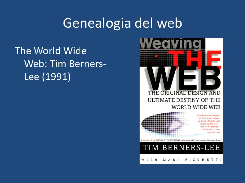 Genealogia del web The World Wide Web: Tim Berners- Lee (1991)