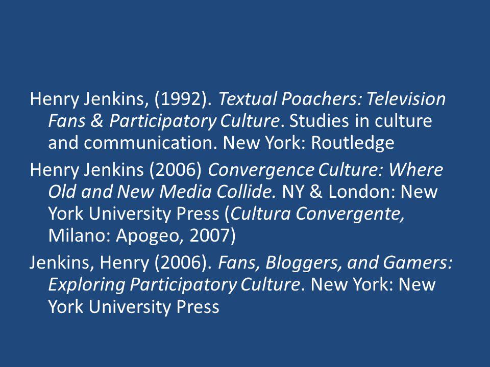 Henry Jenkins, (1992). Textual Poachers: Television Fans & Participatory Culture.