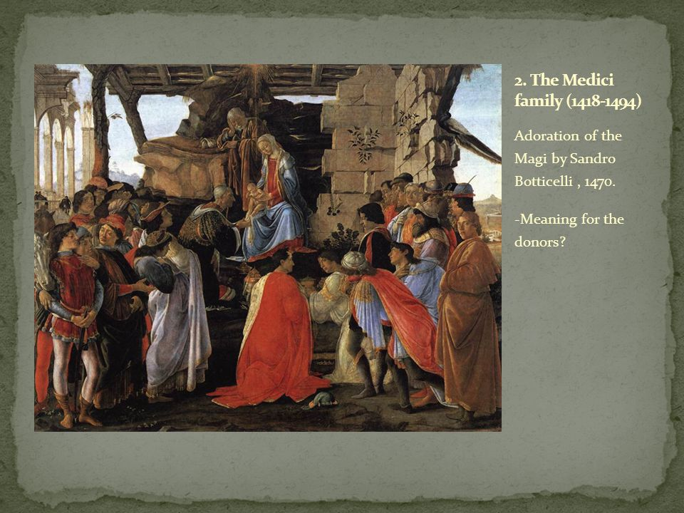 Adoration of the Magi by Sandro Botticelli, 1470. -Meaning for the donors?