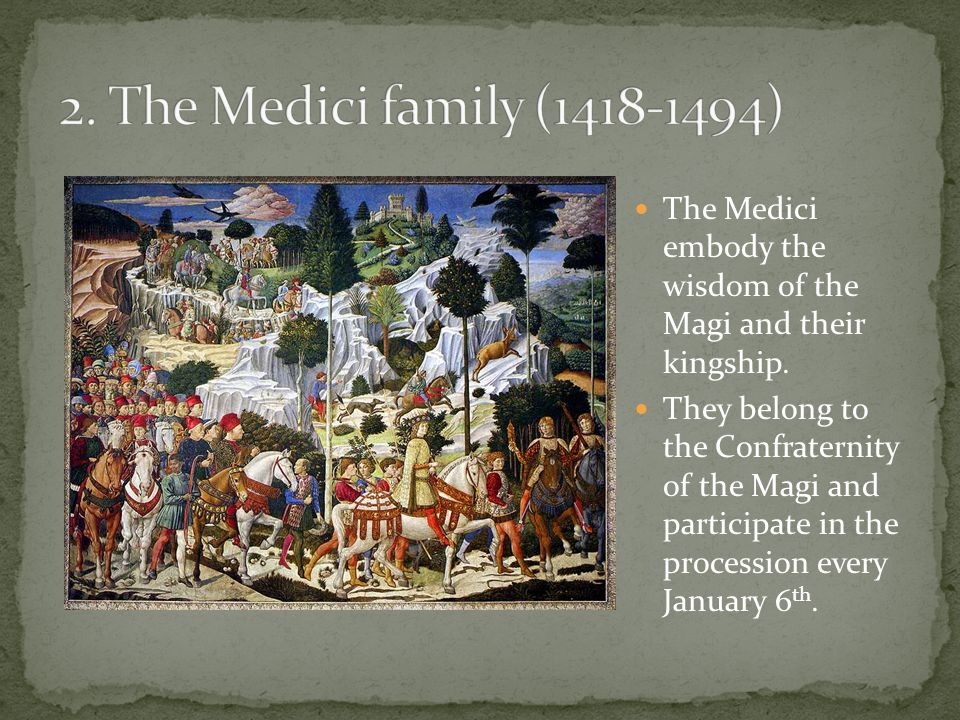 The Medici embody the wisdom of the Magi and their kingship. They belong to the Confraternity of the Magi and participate in the procession every Janu