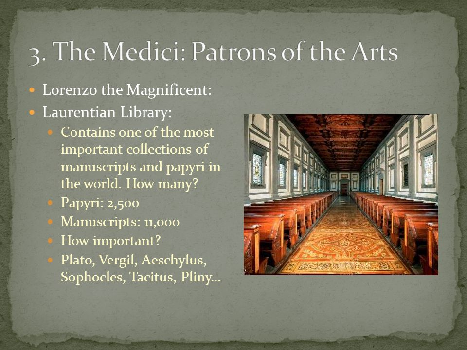 Lorenzo the Magnificent: Laurentian Library: Contains one of the most important collections of manuscripts and papyri in the world.