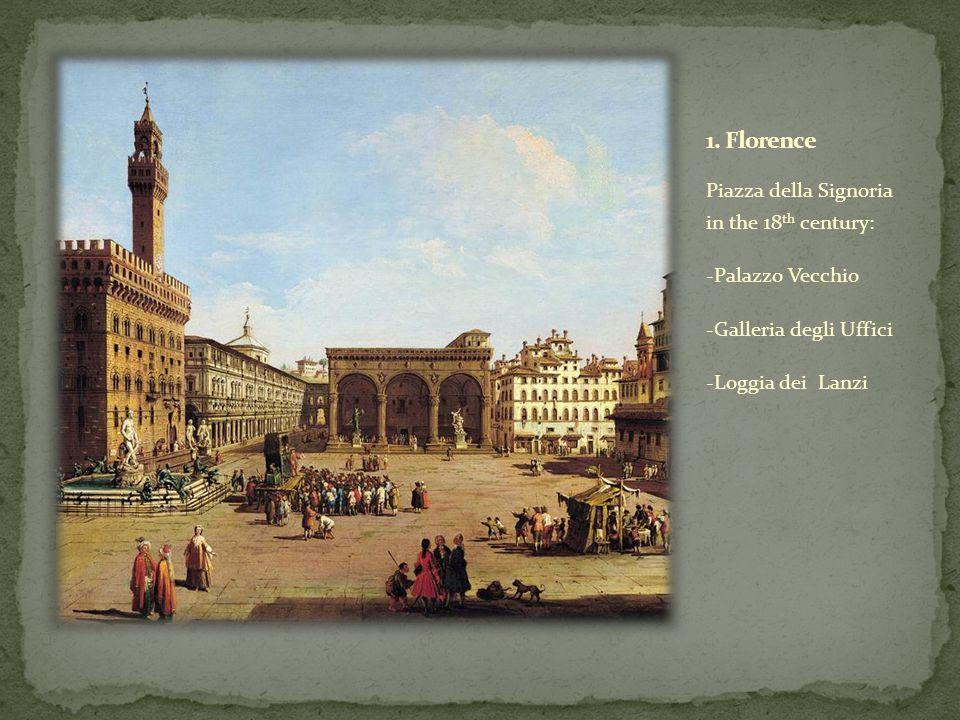 Piazza della Signoria in the 18 th century: -Palazzo Vecchio -Galleria degli Uffici -Loggia dei Lanzi
