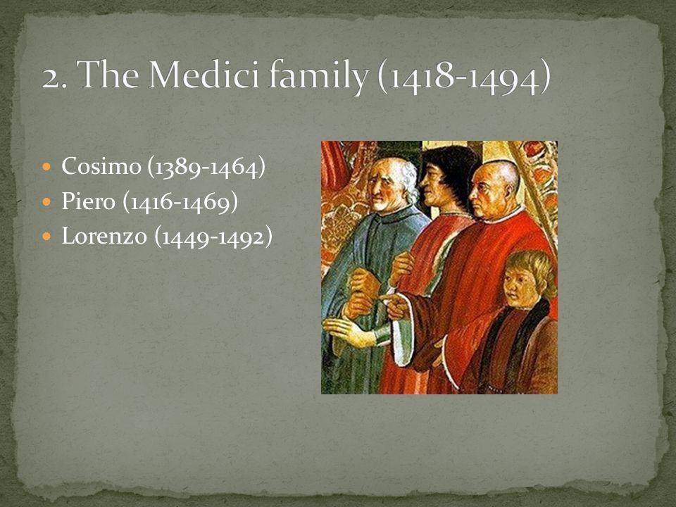 Cosimo (1389-1464) Piero (1416-1469) Lorenzo (1449-1492)