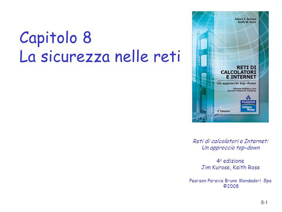 8-1 Capitolo 8 La sicurezza nelle reti Reti di calcolatori e Internet: Un approccio top-down 4 a edizione Jim Kurose, Keith Ross Pearson Paravia Bruno