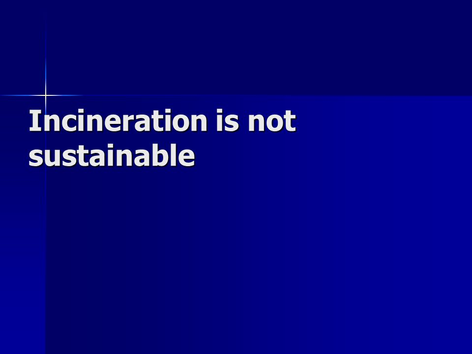 Incineration is not sustainable