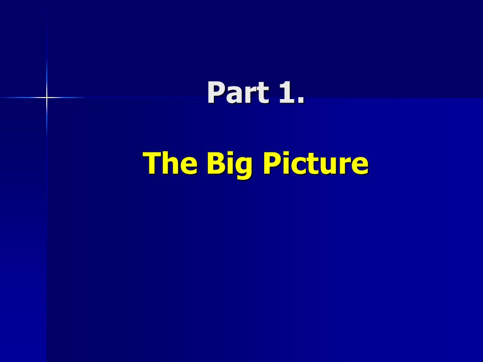 Part 1. The Big Picture