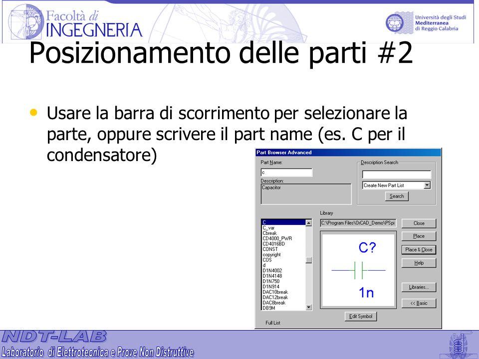 Posizionamento delle parti #2 Usare la barra di scorrimento per selezionare la parte, oppure scrivere il part name (es. C per il condensatore)