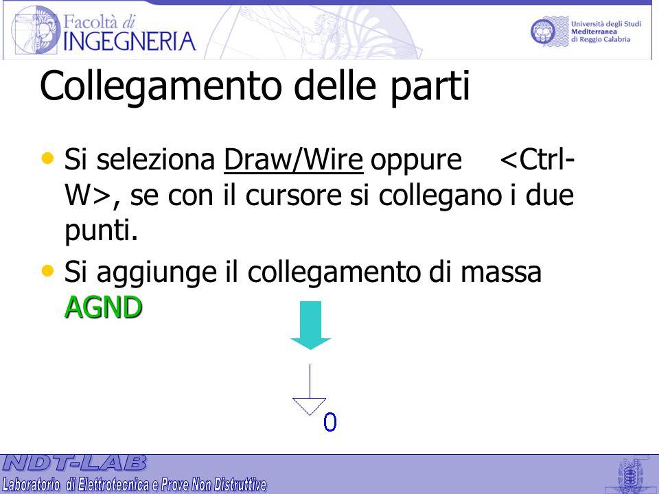 Collegamento delle parti Si seleziona Draw/Wire oppure, se con il cursore si collegano i due punti. AGND Si aggiunge il collegamento di massa AGND