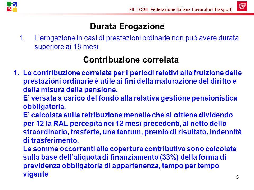 FILT CGIL Federazione Italiana Lavoratori Trasporti 5 Durata Erogazione 1.L'erogazione in casi di prestazioni ordinarie non può avere durata superiore ai 18 mesi.