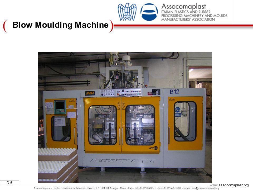 )( D.6 Assocomaplast - Centro Direzionale Milanofiori - Palazzo F/3 - 20090 Assago - Milan - Italy - tel +39 02 8228371 - fax +39 02 57512490 - e-mail: info@assocomaplast.org www.assocomaplast.org Blow Moulding Machine