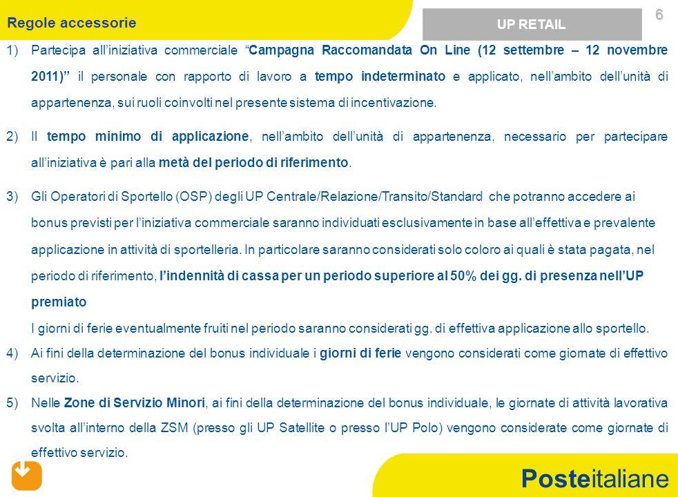 Posteitaliane 1)Partecipa all'iniziativa commerciale Campagna Raccomandata On Line (12 settembre – 12 novembre 2011) il personale con rapporto di lavoro a tempo indeterminato e applicato, nell'ambito dell'unità di appartenenza, sui ruoli coinvolti nel presente sistema di incentivazione.