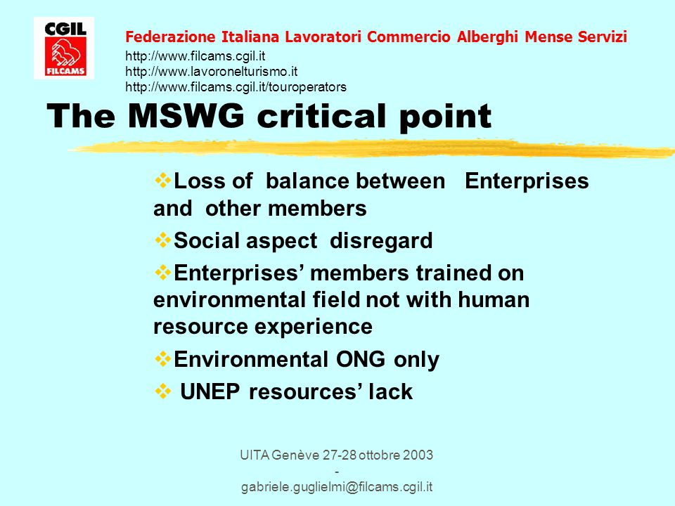 UITA Genève 27-28 ottobre 2003 - gabriele.guglielmi@filcams.cgil.it The MSWG critical point  Loss of balance between Enterprises and other members 