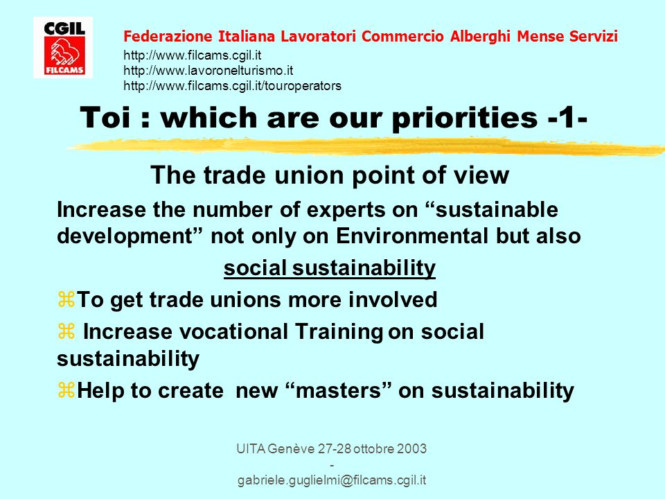 UITA Genève 27-28 ottobre 2003 - gabriele.guglielmi@filcams.cgil.it Toi : which are our priorities -1- The trade union point of view Increase the numb