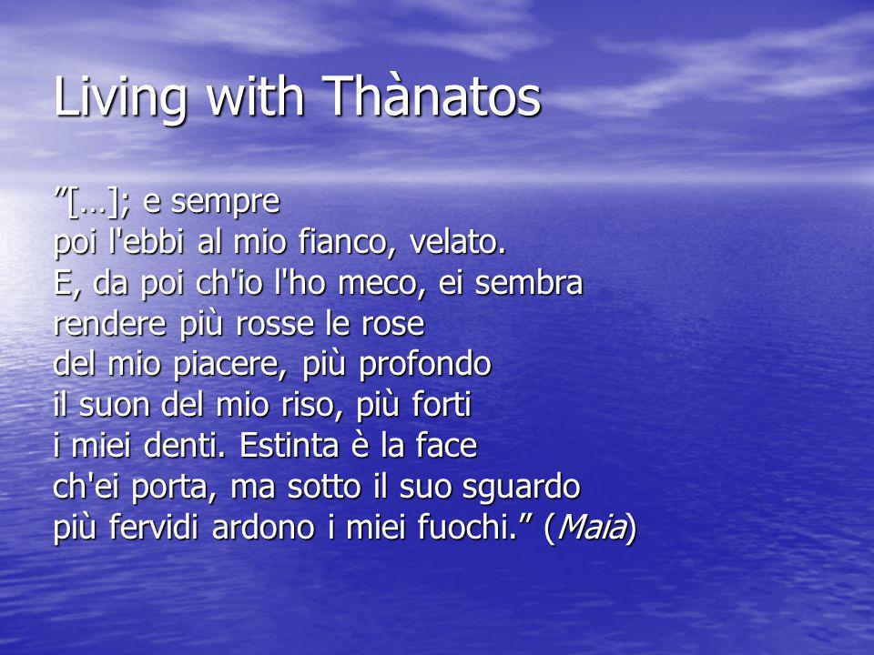 Living with Thànatos […]; e sempre poi l ebbi al mio fianco, velato.