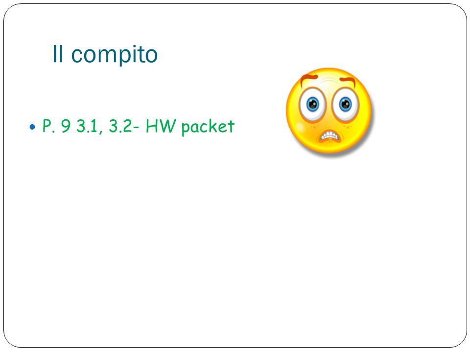 Il compito P. 9 3.1, 3.2- HW packet