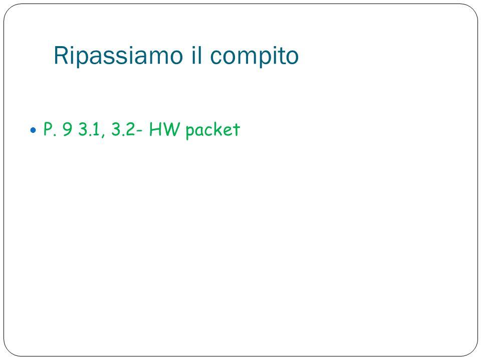 Ripassiamo il compito P. 9 3.1, 3.2- HW packet