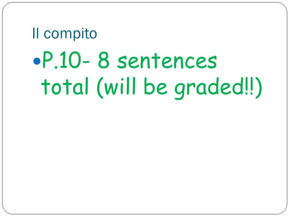 Il compito P.10- 8 sentences total (will be graded!!)