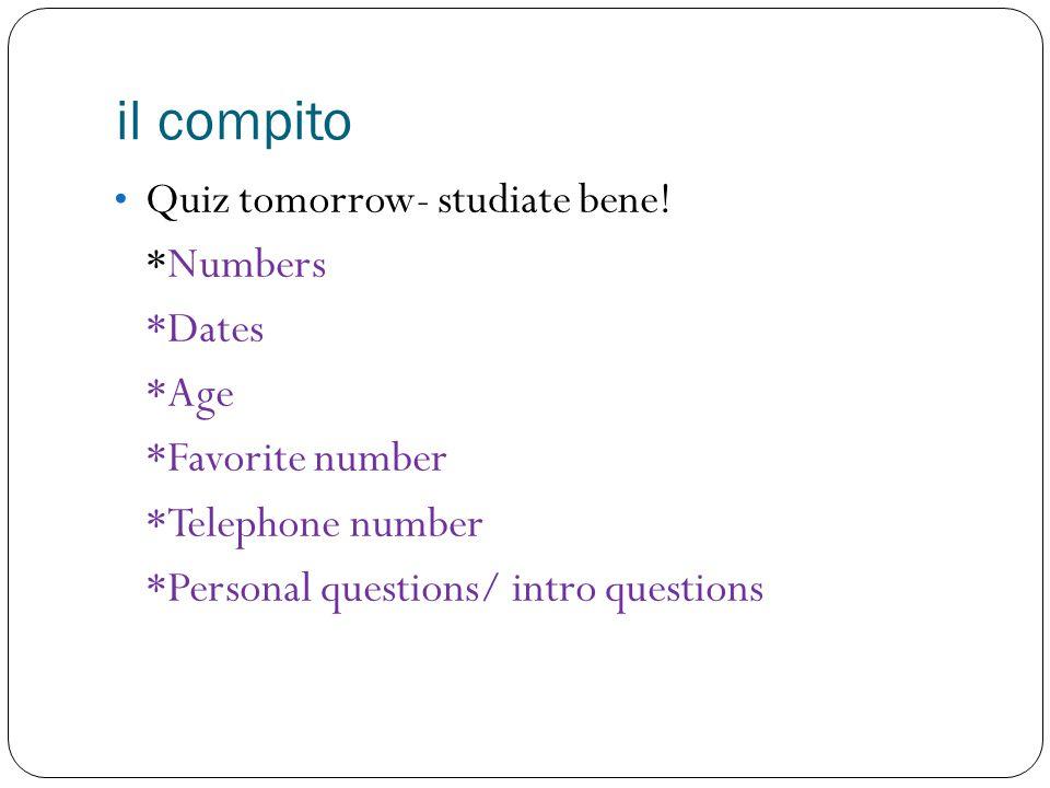il compito Quiz tomorrow- studiate bene.