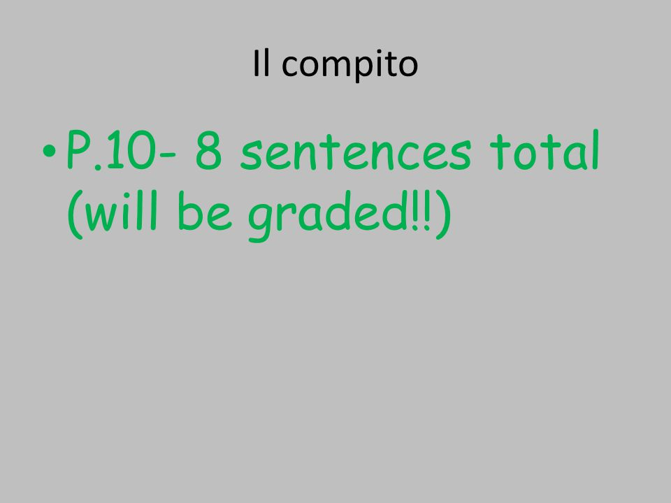 Il compito P.10- 8 sentences total (will be graded!!)