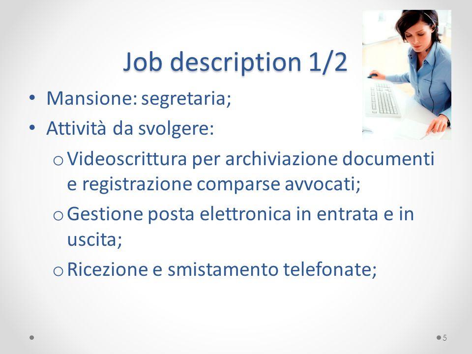 Job description 1/2 Mansione: segretaria; Attività da svolgere: o Videoscrittura per archiviazione documenti e registrazione comparse avvocati; o Gest