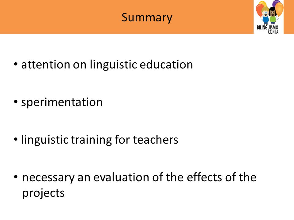 Summary attention on linguistic education sperimentation linguistic training for teachers necessary an evaluation of the effects of the projects