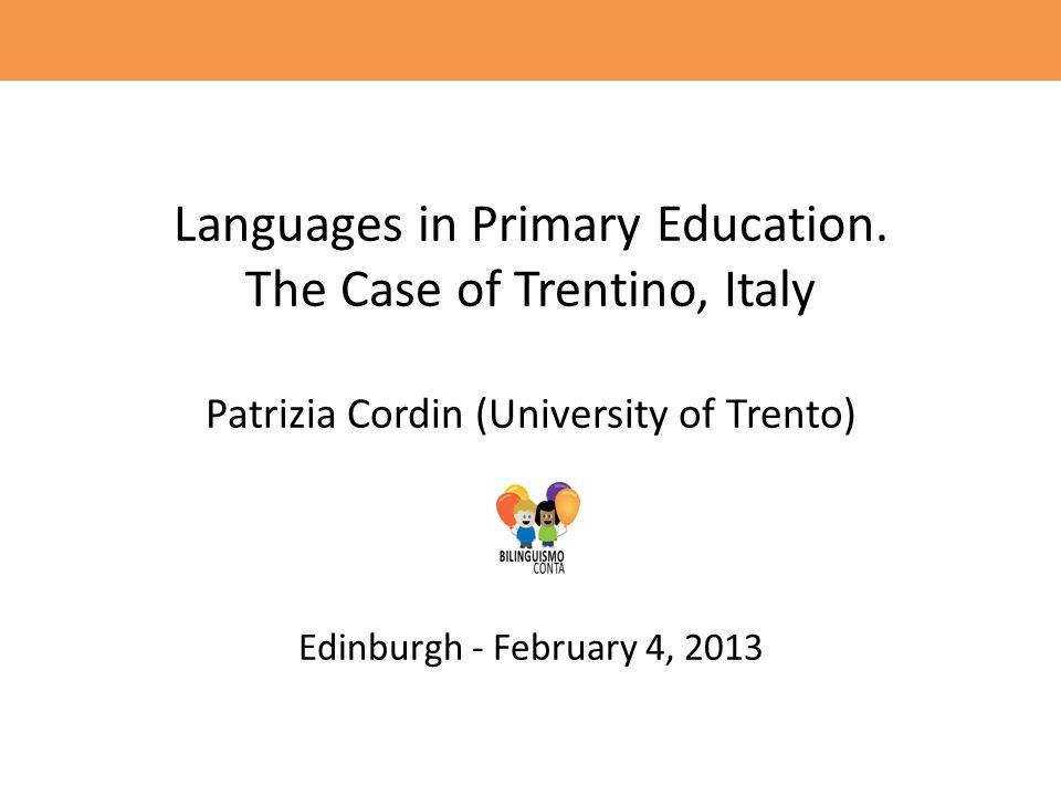 Languages in Primary Education. The Case of Trentino, Italy Patrizia Cordin (University of Trento) Edinburgh - February 4, 2013