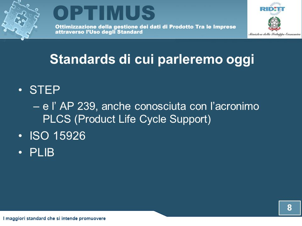 Standards di cui parleremo oggi STEP –e l' AP 239, anche conosciuta con l'acronimo PLCS (Product Life Cycle Support) ISO 15926 PLIB 8 I maggiori standard che si intende promuovere