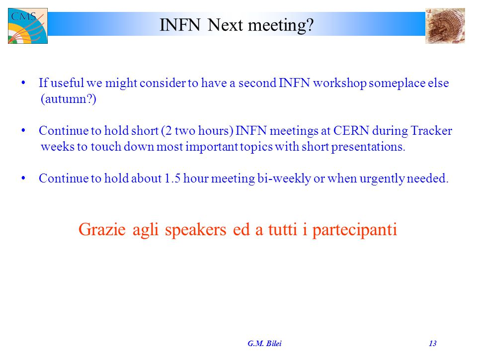 INFN Next meeting? G.M. Bilei13 If useful we might consider to have a second INFN workshop someplace else (autumn?) Continue to hold short (2 two hour