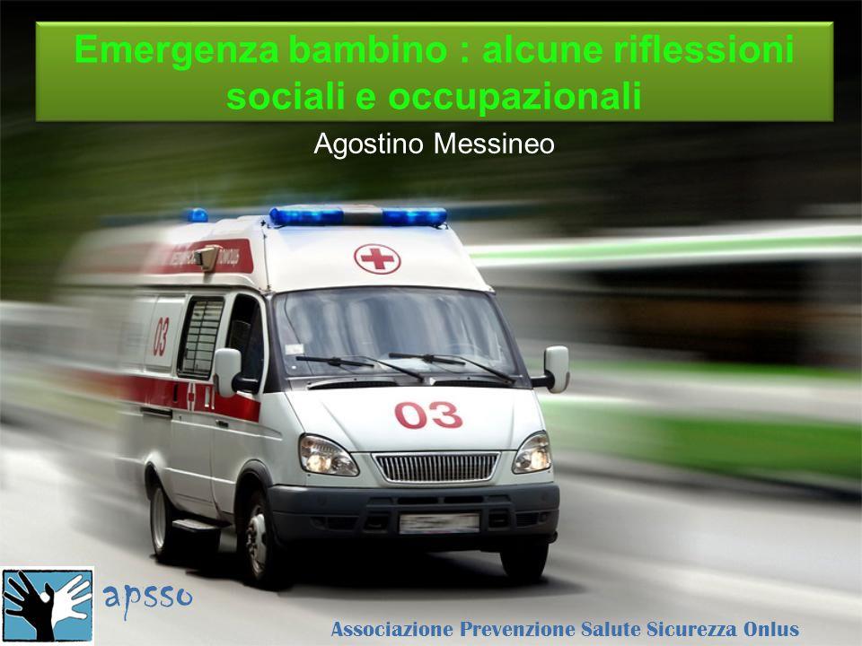 Emergenza bambino : alcune riflessioni sociali e occupazionali Agostino Messineo apsso Associazione Prevenzione Salute Sicurezza Onlus