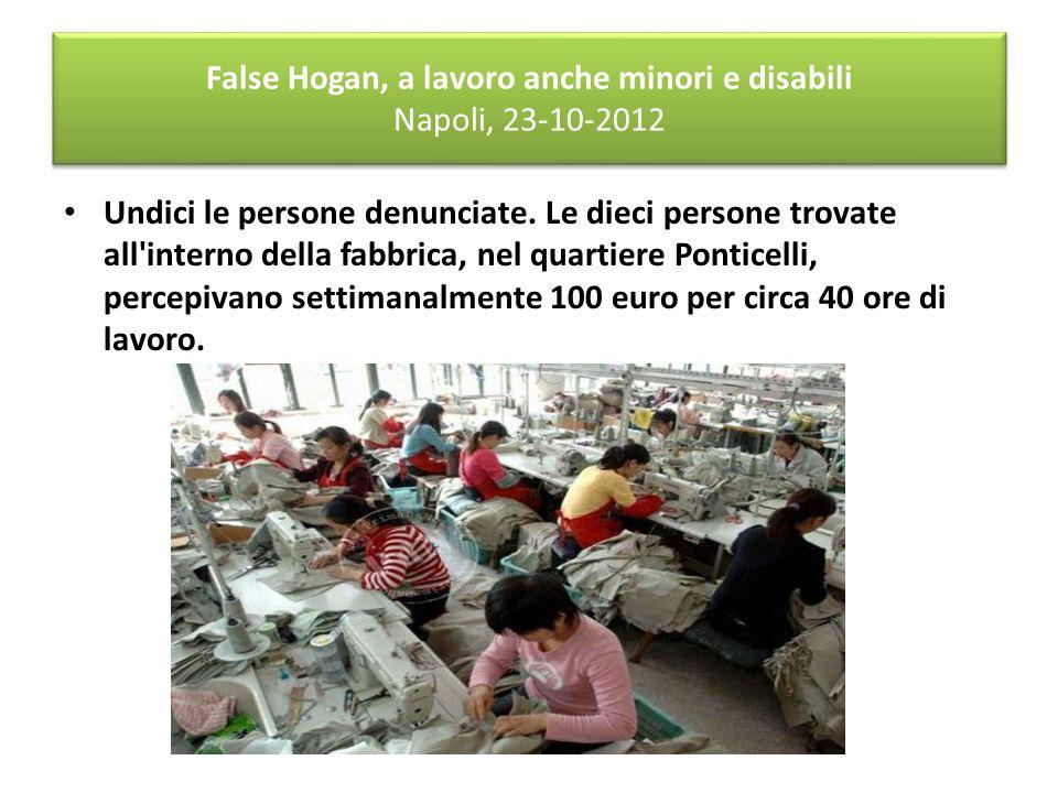 False Hogan, a lavoro anche minori e disabili Napoli, 23-10-2012 Undici le persone denunciate.