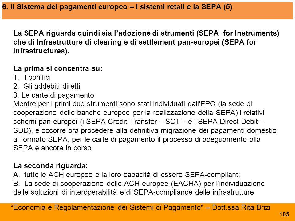 6. Il Sistema dei pagamenti europeo – I sistemi retail e la SEPA (5) La SEPA riguarda quindi sia l'adozione di strumenti (SEPA for Instruments) che di