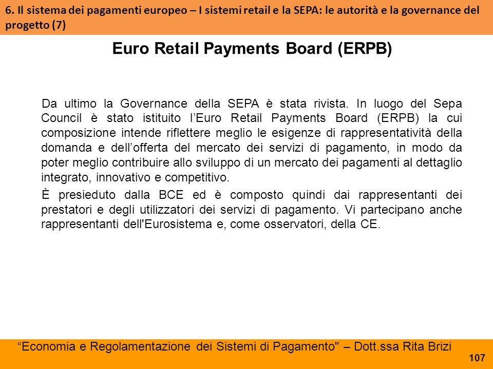 Euro Retail Payments Board (ERPB) Da ultimo la Governance della SEPA è stata rivista. In luogo del Sepa Council è stato istituito l'Euro Retail Paymen