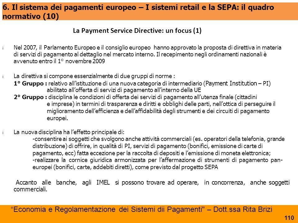 6. Il sistema dei pagamenti europeo – I sistemi retail e la SEPA: il quadro normativo (10) i Nel 2007, il Parlamento Europeo e il consiglio europeo ha
