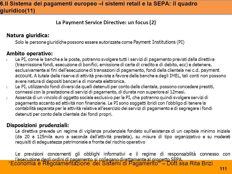 Natura giuridica: Solo le persone giuridiche possono essere autorizzate come Payment Institutions (PI) Ambito operativo: i Le PI, come le banche e le